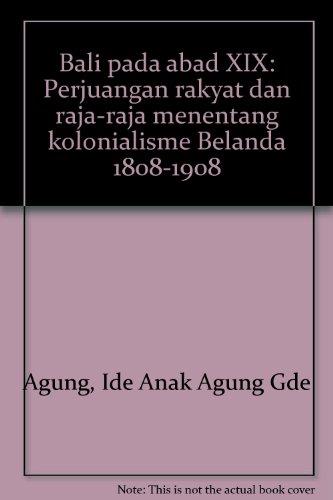 9789794201145: Bali pada abad XIX: Perjuangan rakyat dan raja-raja menentang kolonialisme Belanda, 1808-1908