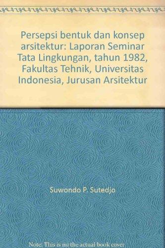 9789794280010: Persepsi bentuk dan konsep arsitektur: Laporan Seminar Tata Lingkungan, tahun 1982, Fakultas Tehnik, Universitas Indonesia, Jurusan Arsitektur