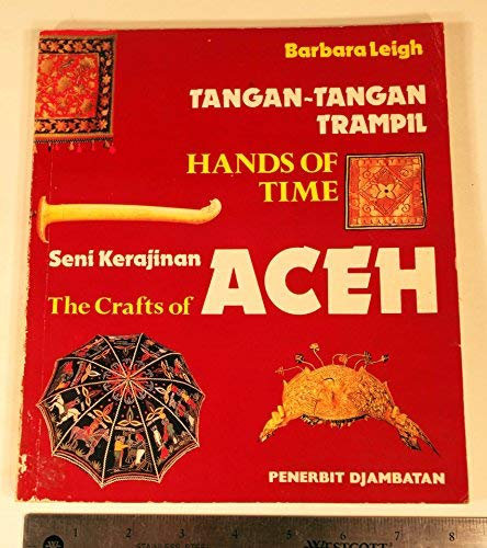 9789794281109: Tangan-tangan trampil: Seni kerajinan Aceh = Hands of time : the crafts of Aceh
