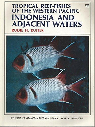 TROPICAL REEF-FISHES OF THE WESTERN PACIFIC INDONESIA AND ADJACENT WATERS: Rudie H KuIter