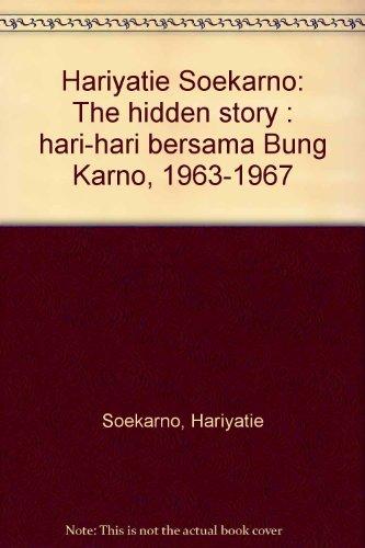 9789796953400: Hariyatie Soekarno: The hidden story : hari-hari bersama Bung Karno, 1963-1967