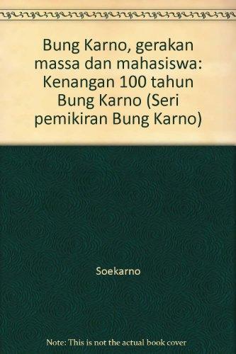 9789796953745: Bung Karno, gerakan massa dan mahasiswa: Kenangan 100 tahun Bung Karno (Seri pemikiran Bung Karno)