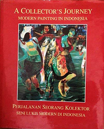 9789798026454: A Collector's Journey: Modern Painting in Indonesia: Collection of Jusuf Wanandi [Perjalanan Seorang Kolektor: Seni Lukis Modern Di Indonesia]