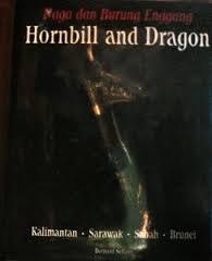 9789798112003: Naga dan burung enggang =: Hornbill and dragon : Kalimantan, Sarawak, Sabah, Brunei