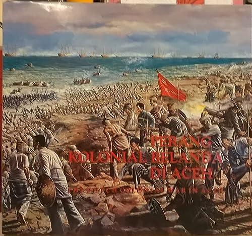 Perang kolonial Belanda di Aceh =: The Dutch colonial war in Acheh