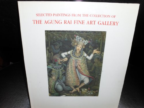 Selected Paintings from the Collection of the: Agung Rai Gallery