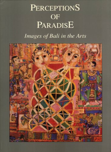 Perceptions of paradise: Images of Bali in the arts Commemorate Tenth Anniversary of the Neka ...