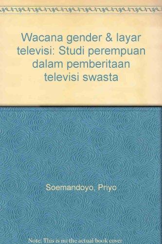 9789799569073: Wacana gender & layar televisi: Studi perempuan dalam pemberitaan televisi swasta
