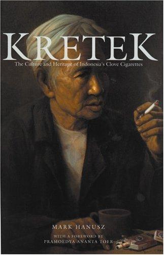 Kretek: The Culture and Heritage of Indonesia's Clove Cigarettes: Mark Hanusz