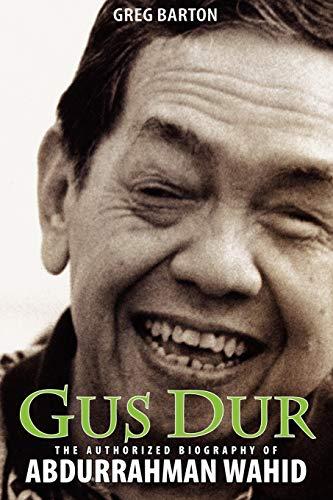 Gus Dur: The Authorized Biography of Abdurrahman Wahid: Greg Barton