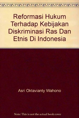 Reformasi Hukum Terhadap Kebijakan Diskriminasi Ras Dan Etnis Di Indonesia {Translated Into English...