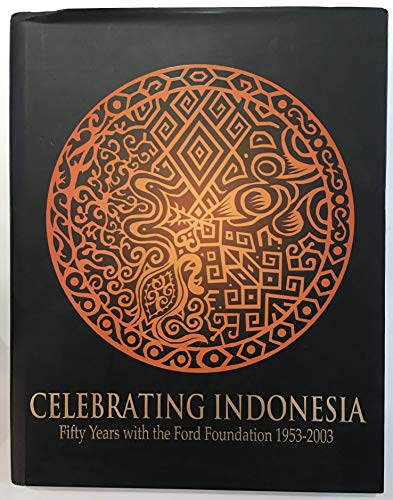 CELEBRATING INDONESIA : Fifty Years with the Ford Foundation, 1953-2003: Ford Foundation