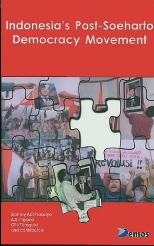 Indonesia's Post-Soeharto Democracy Movement: Stanley Adi Prasetyo, A. E. Priyono, Olle ...