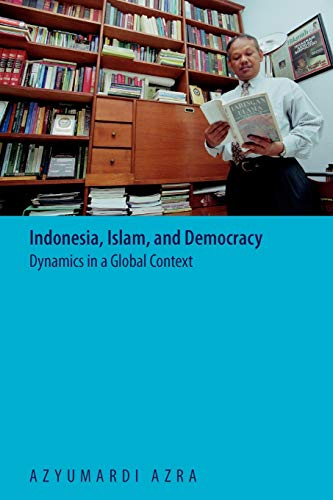 9789799988812: Indonesia, Islam, and Democracy: Dynamics in a Global Context