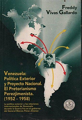 9789800015377: Venezuela: Política exterior y proyecto nacional, el pretorianismo perezjimenista, 1952-1958 : la política exterior y las relaciones internacionales ... Marcos Pérez Jiménez (Spanish Edition)