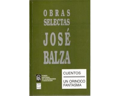 Obras selectas. Josà Balza. Tomo III: Jose Balza