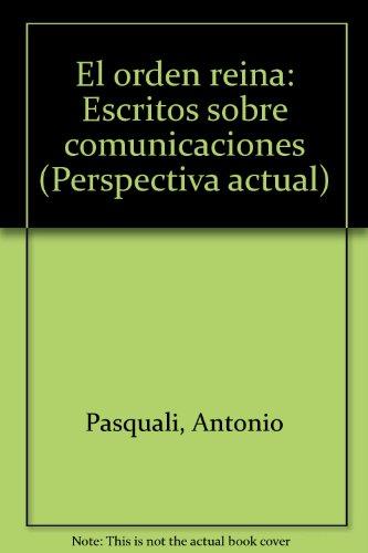 El Orden Reina Escritos Sobre Comunicaciones: Pasquali, Antonio