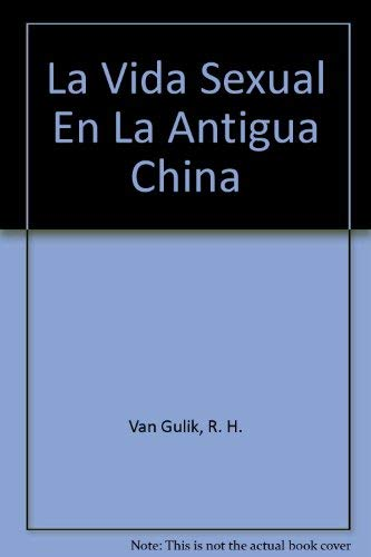 La Vida Sexual En La Antigua China: Van Gulik, R.