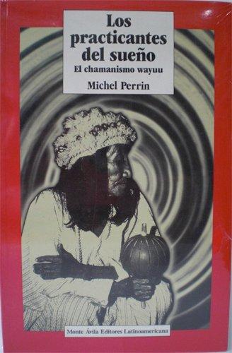 Los Practicantes Del Sueño : El Chamanismo Wayuu: Perrin, Michel / Hernández, Amelia