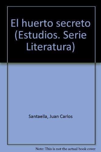 El huerto secreto (Estudios. Serie Literatura) (Spanish: Juan Carlos Santaella