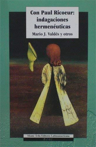 Con Paul Ricoeur: Indagaciones Hermeneuticas (Spanish Edition) (9800111301) by Valdes, Mario J.