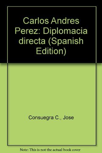Carlos Andrés Pérez: Diplomacia Directa: José Consuegra C.