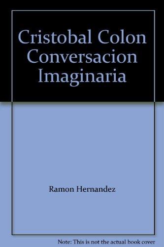 Cristobal Colon Conversacion Imaginaria: Ramon Hernandez; Regulo Perez [Illustrator]