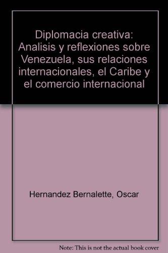 9789800724675: Diplomacia creativa: Análisis y reflexiones sobre Venezuela, sus relaciones internacionales, el Caribe y el comercio internacional (Spanish Edition)