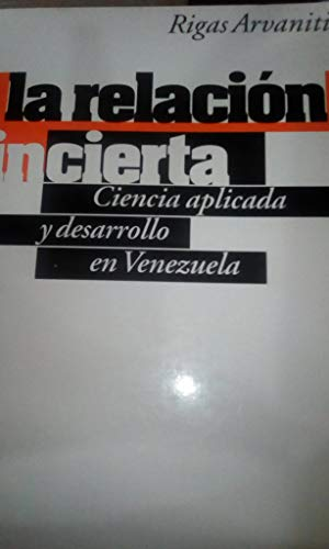 9789800728642: La relación incierta: Ciencia aplicada y desarrollo en Venezuela (Spanish Edition)
