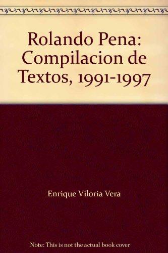 ROLANDO PENA: COMPILACION DE TEXTOS 1991-1997: Vera, Enrique Viloria