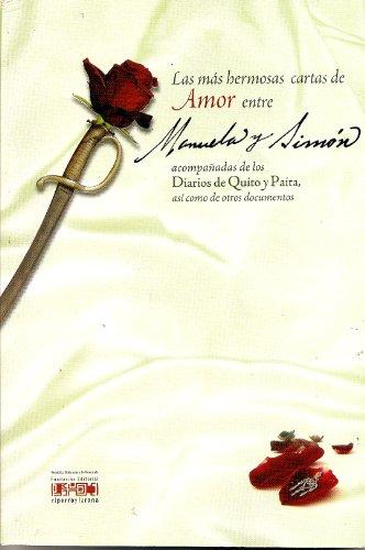 9789800750957: Las más hermosas cartas de amor entre Manuela y Simón, acompañadas de los diarios de Quito y Paita, así como de otros documentos (Spanish Edition)