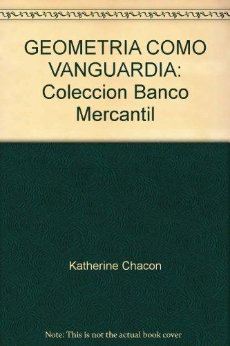 GEOMETRIA COMO VANGUARDIA: Coleccion Banco Mercantil: Katherine Chacon, Curadora