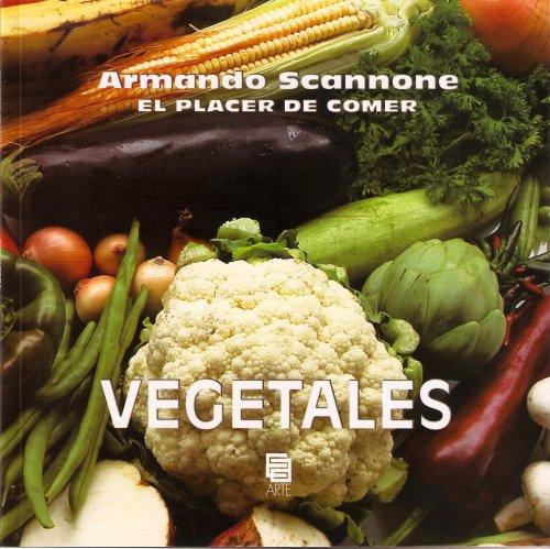 VEGETALES - El Placer De Comer: Armando Scannone