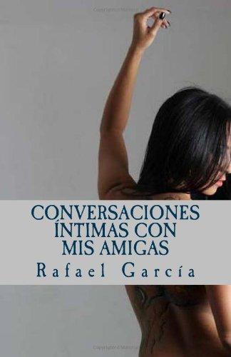 Conversaciones íntimas con mis amigas: Las voces: Rafael García