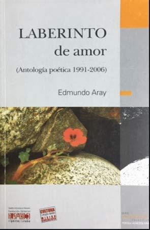 Laberinto De Amor (Antologia Poetica 1991-2006): Edmundo Aray