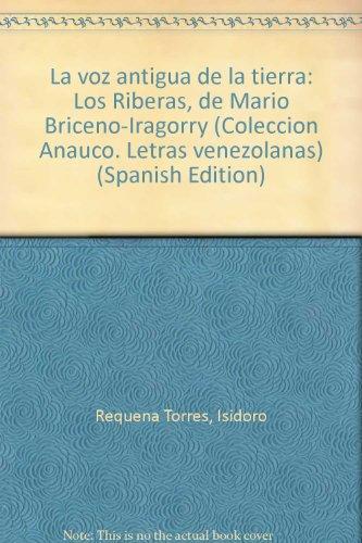 9789802140978: La voz antigua de la tierra: Los Riberas, de Mario Briceño-Iragorry (Colección Anauco. Letras venezolanas) (Spanish Edition)