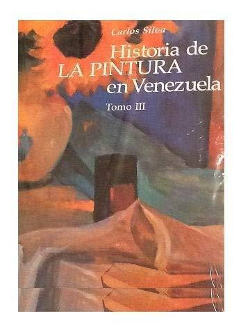 Historia de la Pintura en Venezuela; Modernismo y Contemporaneidad Tomo III: Silva, Carlos