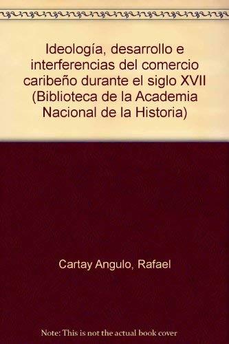 Ideologia, desarrollo e interferencias del comercio caribeno: Rafael Cartay Angulo