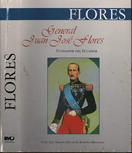 9789802240357: General Juan José Flores, fundador del Ecuador (Spanish Edition)