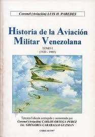 Historia de la Aviaci?n Militar Venezolana (Ediciones Hist?ricas FAV, III): Coronel (Aviaci?n) Luis...