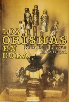 Los orishas en Cuba (Spanish Edition): Natalia Bolivar Arostegui