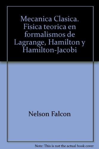 9789802335466: Mecanica Clasica. Fisica teorica en formalismos de Lagrange, Hamilton y Hamilton-Jacobi