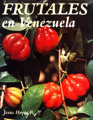 Frutales en venezuela (nativos y exóticos) (monografía,: F., Jesus Hoyos