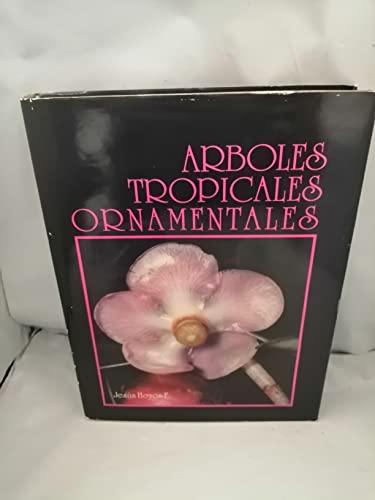 Arboles Tropicales Ornamentales: Cultivados En Venezuela: Jesus Hoyos F.