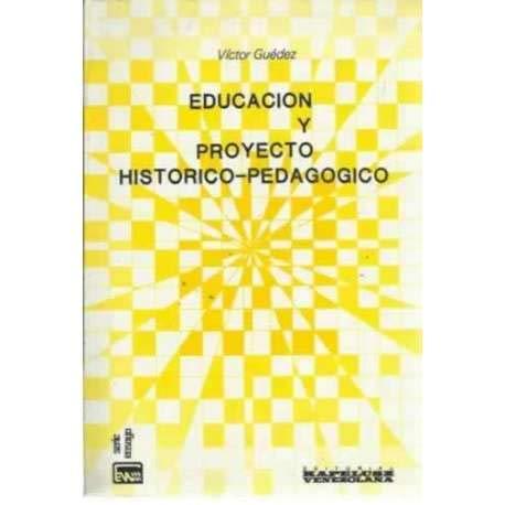 Educación y proyecto histórico-pedagógico,: Guédez, Victor