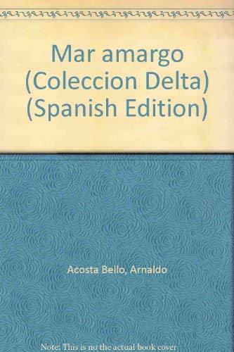 Mar amargo (Coleccion Delta) (Spanish Edition): Bello, Arnaldo Acosta