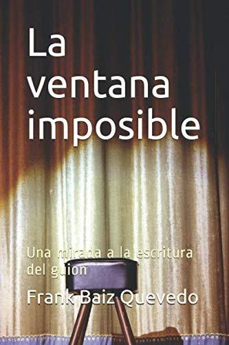 9789802531486: La ventana imposible: una mirada al guión de cine