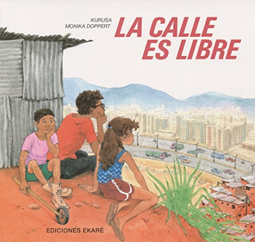 LA Calle Es Libre: The Street Is: Doppert, Kurusa Monika/