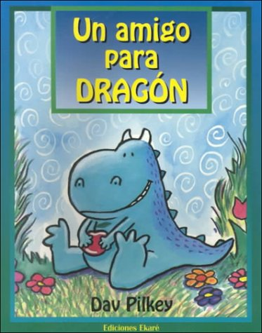 Un amigo para dragon / A Friend for Dragon (Dragons) (Spanish Edition): Pilkey, Dav, Uribe, ...