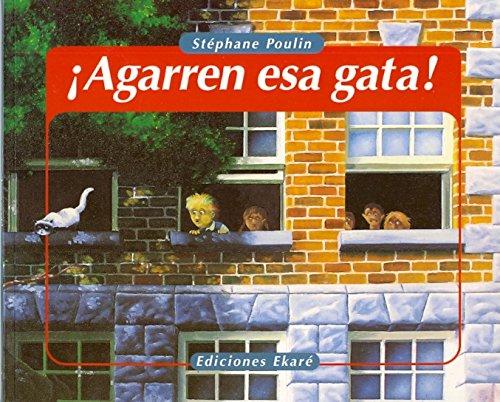 Agarren Esa Gata! (Coleccion Ponte Poronte) (Spanish Edition): Stephane Poulin